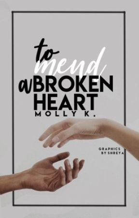 To Mend A Broken Heart by Word_Addict_5976
