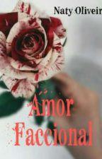 Amor Faccional (CONCLUÍDO) by NatyO016