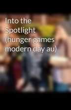 Into the Spotlight (hunger games modern day au) by girl_on_fire_forever