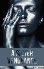A Silver Vengeance by mysteriousworldss