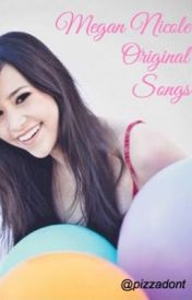 Megan Nicole Original Songs by pizzadont