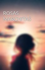 ROSAS MARCHITAS by rainbowdance53