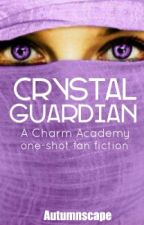 Crystal Guardian (A Charm Academy: School of Magic Fanfiction) by thecooldork