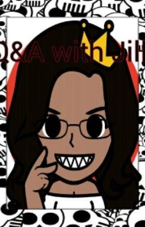 Q & A w/ Jill! by R05etta_st0ned