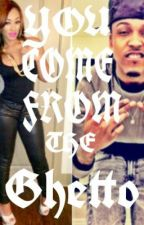 You come from the Ghetto (August Alsina love story) by Fantasiakeepscalm