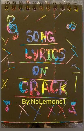 Song Lyrics On Crack by NoLemons1