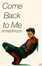 Come Back to Me by emraldmoon