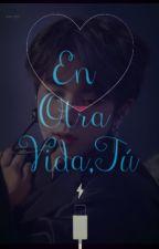 ✩ En Otra Vida, Tú ✩ (Kookjin)❀ by Annihiryaoi