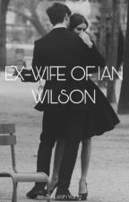 EX WIFE OF IAN WILSON {COMPLETED) by leahisawesome7