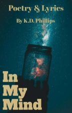 In My Mind: Poetry And Lyrics by KevinDPhillips