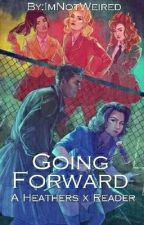 Going Forward || A Heathers x Reader  {on hold} by ImNotWeired