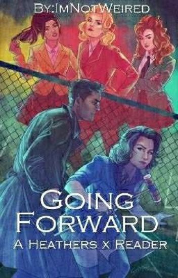 Going Forward || A Heathers x Reader  {on hold}