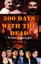 300 Days with the Dead by me2_girl