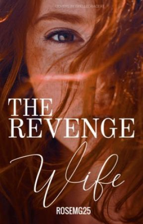 The Revenge Wife (COMPLETE) by Rosemg25