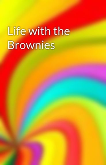 Life with the Brownies by eveybaby1