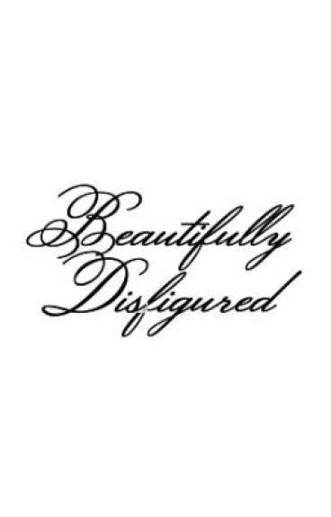 Beautifully Disfigured by iluvsmores98