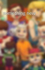 something new by ragefire9898