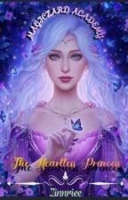 MAGICZARD ACADEMY : THE HEARTLESS PRINCESS by Zinnriee