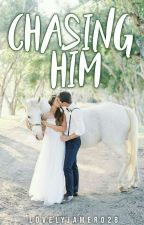 Chasing Him (Under Major Editing) by Lovelyjamero28