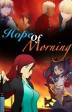 Hope of Morning(Fate/Stay Night Fanfic) by Jeanandfennekin8