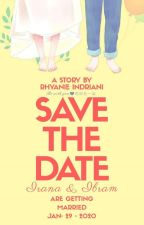 SAVE THE DATE : Irana & Ibram Are Getting Married  by rhyanieindriani