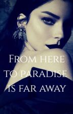 From here to paradise is far away by LadyPyperr