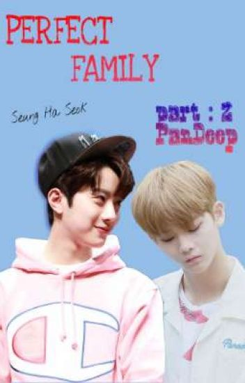 """PERFECT FAMILY (part : 2 """"PanDeep"""" ver.)"""
