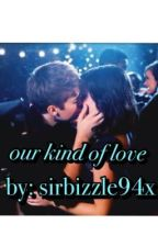 Our kind of love by sirbizzle94x