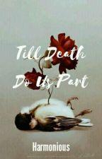 Till Death Do Us Part by xHarmoniousx
