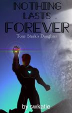 (ON HOLD) Nothing Lasts Forever | Stark's Daughter by swkatie