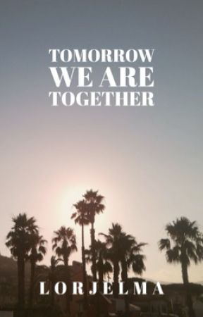 tomorrow we are together by lgella