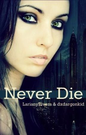 Never Die by LarianyRivera