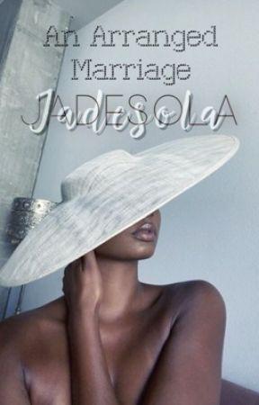 Jadesola; An Arranged Marriage by TheOfficialAduke