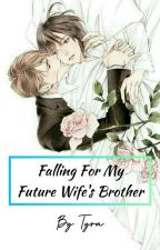 Falling For My Future Wife's Brother by Tyra_PHR