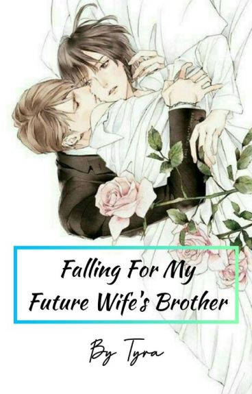 Falling For My Future Wife's Brother