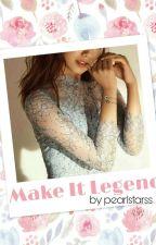 Make It Legend by pearlstarss