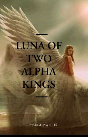 [Luna of two alpha kings] ✔✔ by Arshisweet15
