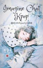 IMAGINE CHAT KPOP! by Kimhyunjin98