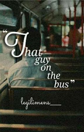 That guy on the bus by legilimens____