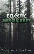 Eclectic Witchcraft  by cosmoswitchyvibes