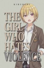 The Girl Who Hates Violence by Kirudesu