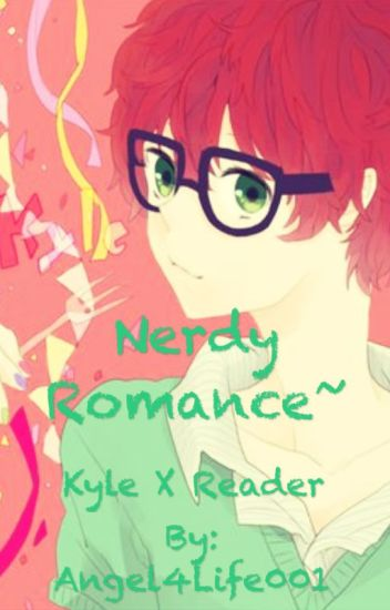 Kyle x Reader - Nerdy Romance