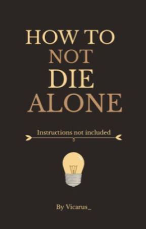 how to not die alone(on hold) by Vicarus_