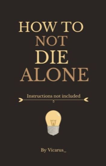 how to not die alone(on hold)