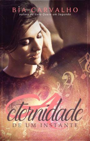 A ETERNIDADE DE UM INSTANTE by Bia_Carvalho_Autora