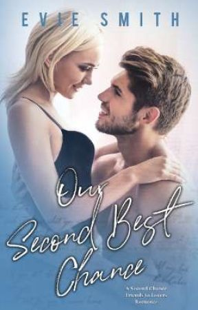 Our Second Best Chance [ON HOLD] by EvieSmithWrites