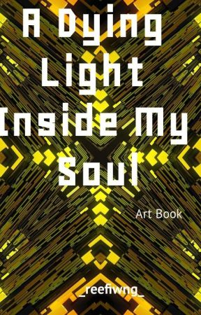 A Dying LIght Inside My Soul | Art Book | by Dunes-of-Fruit