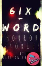 6ix-Word Horror Stories by Dark_Writes