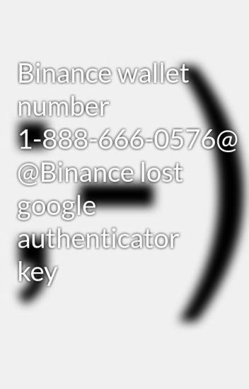 Binance wallet number 1-888-666-0576@ @Binance lost google