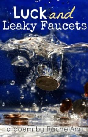 Luck and Leaky Faucets by RachelAnn08642